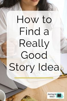 How to Find a Really Good Story Idea - Journey to KidLit Creative Writing Tips, Book Writing Tips, Cool Writing, Writing Process, Writing Ideas, What To Read, How To Know, Steve Berry, What Book