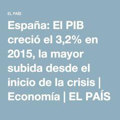 España: El PIB creció el 3,2% en 2015, la mayor subida desde el inicio de la crisis | Economía | EL PAÍS