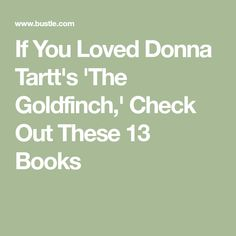If You Loved Donna Tartt's 'The Goldfinch,' Check Out These 13 Books The Goldfinch Book, Books To Read, My Books, Donna Tartt, Tea And Books, Book Aesthetic, Poem Quotes, What To Read, Book Stuff