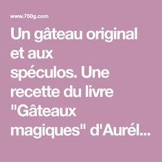 """Un gâteau original et aux spéculos.Une recette du livre """"Gâteaux magiques""""d'Aurélie Desgages aux éditions Hachette Pratique."""