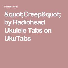 """""""Creep"""" by Radiohead Ukulele Tabs on UkuTabs"""