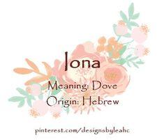 Baby Girl Name: Iona. Meaning: Dove. Origin: Hebrew.