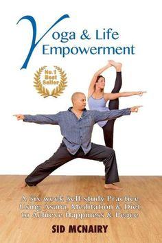 Yoga & Life Empowerment: A Six-week, Self-study Practice Using Asana, Meditation & Diet to Achieve H