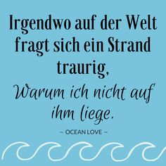 Irgendwo auf der Welt fragt sich ein Strand traurig, warum ich nicht auf ihm liege.   Sprüche   Zitate   schöne   lustig   Meer   Ozean   Wanderlust   Reisen   Travel   Journey   Inspiration   Meerweh   Ocean Love   Motivation   Quotes #sprüche #lustigesprüche #lustig #oceanlove #meerweh