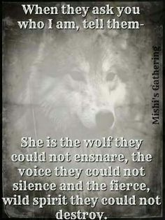 EXACTLY!!! SURE I HAVE MY WEAK MOMENTS, SO DO OTHERS, WHETHER THEY CARE TO ADMIT, BUT A WEAK PERSON, I'M NOT!!! THE WOLF RUNS THROUGH MY SOUL!!! D.