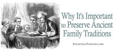 Every society and family in history has practiced its own traditions. Here's why it's important to record these traditions in your family history... http://www.ancestralfindings.com/why-its-important-to-preserve-ancient-family-traditions/