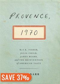Provence, 1970: M.f.k. Fisher, Julia Child, James Beard, And The Reinvention Of American Taste Book by Luke Barr | Hardcover | chapters.indigo.ca