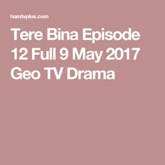Tere Bina Episode 12 Full 9 May 2017 Geo TV Drama