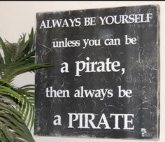 Pirate Art – Always be Yourself Quote Board Pirate Art, Pirate Life, Pirate Ships, Art Quotes, Funny Quotes, Quotable Quotes, Teach Like A Pirate, Pirate Quotes, Pirate Bedroom