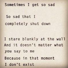 Sometimes I get so sad. So sad that I completely shut down