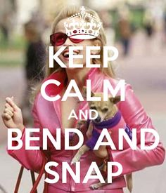 KEEP CALM AND BEND AND SNAP. Another original poster design created with the Keep Calm-o-matic. Buy this design or create your own original Keep Calm design now. Cute Quotes, Funny Quotes, Haha, Bend And Snap, Keep Calm Quotes, Legally Blonde, All I Ever Wanted, Great Movies, Just For Laughs