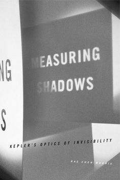 MEASURING SHADOWS: KEPLER'S OPTICS OF INVISIBILITY by Raz Chen-Morris: http://www.psupress.org/books/titles/978-0-271-07098-8.html