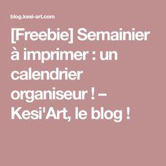 [Freebie] Semainier à imprimer : un calendrier organiseur ! – Kesi'Art, le blog !