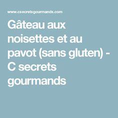 Gâteau aux noisettes et au pavot (sans gluten)  - C secrets gourmands
