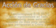 Sean agradecidos en toda circunstancias, pues esta es la voluntad de Dios para uds, los que pertenecen a Cristo Jesús  1 Tes 5.18