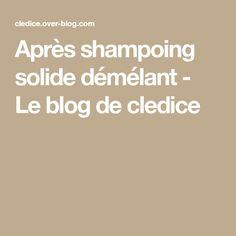 Après shampoing solide démélant - Le blog de cledice