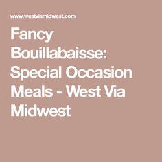 Fancy Bouillabaisse: Special Occasion Meals - West Via Midwest