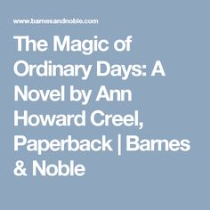 The Magic of Ordinary Days: A Novel by Ann Howard Creel, Paperback | Barnes & Noble