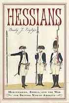 Hessians : Mercenaries, Rebels, and the War for British North America