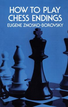 How to Play Chess Endings by Eugene Znosko-Borovsky  Written by a world-famous chess teacher, this excellent introduction to the principles of chess endings clearly explains the importance of tempo, the rule of the triangle, and the idea of related squares.
