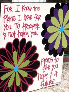 For I know the plans I have for you. To prosper and not harm you, plans to give you hope and a future. Jeremiah 29:11
