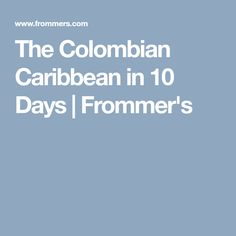 The Colombian Caribbean in 10 Days   Frommer's