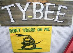 tybee sign--$65  don't tread on me--$55