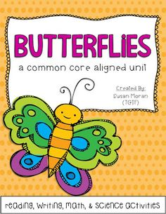 Butterflies! Common Core aligned unit - reading, writing, math & science activities perfect for the Springtime!