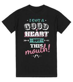I Got A Good Heart But This Mouth Shirt | T-Shirt | Front
