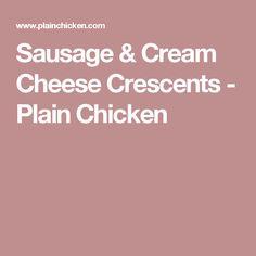 Sausage & Cream Cheese Crescents - Plain Chicken