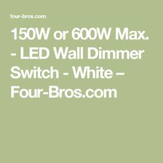 150W or 600W Max. - LED Wall Dimmer Switch - White – Four-Bros.com