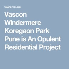 Vascon Windermere Koregaon Park Pune is An Opulent Residential Project