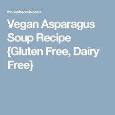 Vegan Asparagus Soup Recipe {Gluten Free, Dairy Free}