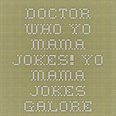 Doctor Who Yo Mama Jokes! - Yo Mama Jokes Galore