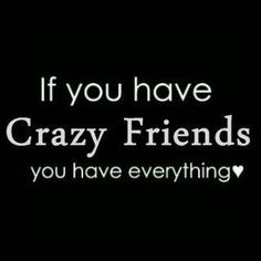 If crazy means the people that chose to be themselves, not be afraid of conflict and follow their hearts then YES!