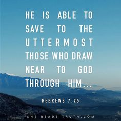 He is able to save the uttermost, those who draw near to God through him… Hebrews- 7:25 | GatherFaith
