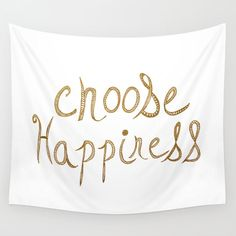 Choose Happiness Gold Edition Wall Tapestry by sweetblue Tapestry Bedroom, Wall Tapestry, Tapestry Gold, Wall Art Designs, Wall Design, White And Gold Bedding, Girl Room Quotes, Tapestry Quotes, Cute Room Ideas