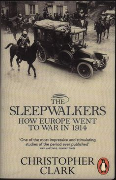 The Sleepwalkers: How Europe went to War in 1914 by Christopher Clark. Click on the cover to read the review of this title by John.