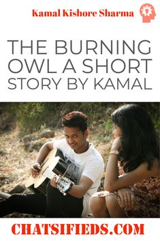 The Burning Owl A short Story By Kamal. Monu began to ponder about his study and career and he determined that one day he would out cast or dispel the burning owl . Short Fiction Stories, Short Stories, Storytelling Books, English Story, Story Ideas, Creative Writing, Prompts, Burns, Acting
