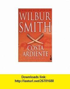 Costa Ardiente (Spanish Edition) (9789875800304) Wilbur Smith , ISBN-10: 9875800309  , ISBN-13: 978-9875800304 ,  , tutorials , pdf , ebook , torrent , downloads , rapidshare , filesonic , hotfile , megaupload , fileserve