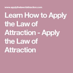 Learn How to Apply the Law of Attraction - Apply the Law of Attraction