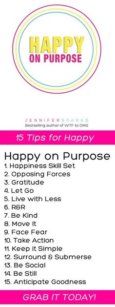 15 tips from my latest book, Happy on Purpose http://www.amazon.com/Happy-Purpose-Jennifer-Sparks/dp/0992030226