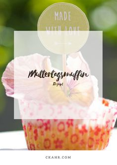 Time to say I love you: Muttertagsmuffin und Mini-Gugl. Rezept -> ckahr.com