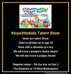 We invite all kids up to age of 16 to enter our #toys4thekids Talent Show at our  #toys4thekids Finale Event  on Dec 5th at The Wayback in 16 West Marketplace