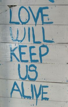 Love will keep us alive