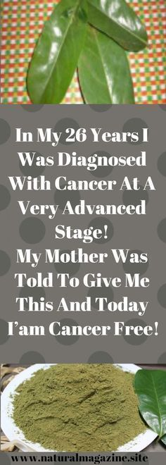 In My 26 Years I Was Diagnosed With Cancer At A Very Advanced Stage! My Mother Was Told To Give Me This And Today I'am Cancer Free! Share, You Can Save Many Lives! – Natural Magazine
