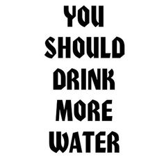 You Should Drink More Water quotes quote exercise workout quotes exercise quotes