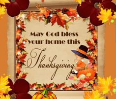May God Bless Your Home This Thanksgiving thanksgiving thanksgiving pictures happy thanksgiving thanksgiving images thanksgiving quotes happy thanksgiving quotes thanksgiving gifs thanksgiving image quotes Free Thanksgiving Cards, Thanksgiving Pictures, Thanksgiving Blessings, Thanksgiving Greetings, Vintage Thanksgiving, Happy Thanksgiving Day, Thanksgiving Quotes, Thanksgiving Crafts, Thanksgiving Decorations