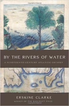 By the Rivers of Water: A Nineteenth-Century Atlantic Odyssey: Erskine Clarke: 9780465002726: Amazon.com: Books