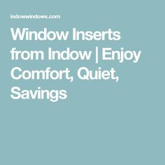 Window Inserts from Indow | Enjoy Comfort, Quiet, Savings